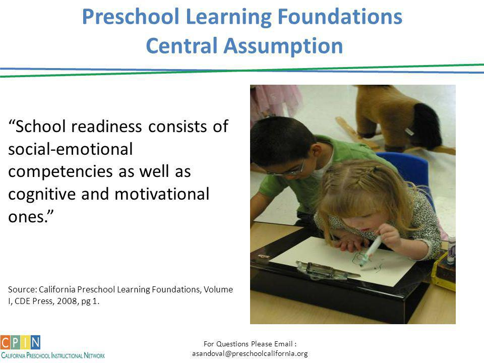 "Preschool Learning Foundations Central Assumption ""School readiness consists of social-emotional competencies as well as cognitive and motivational on"