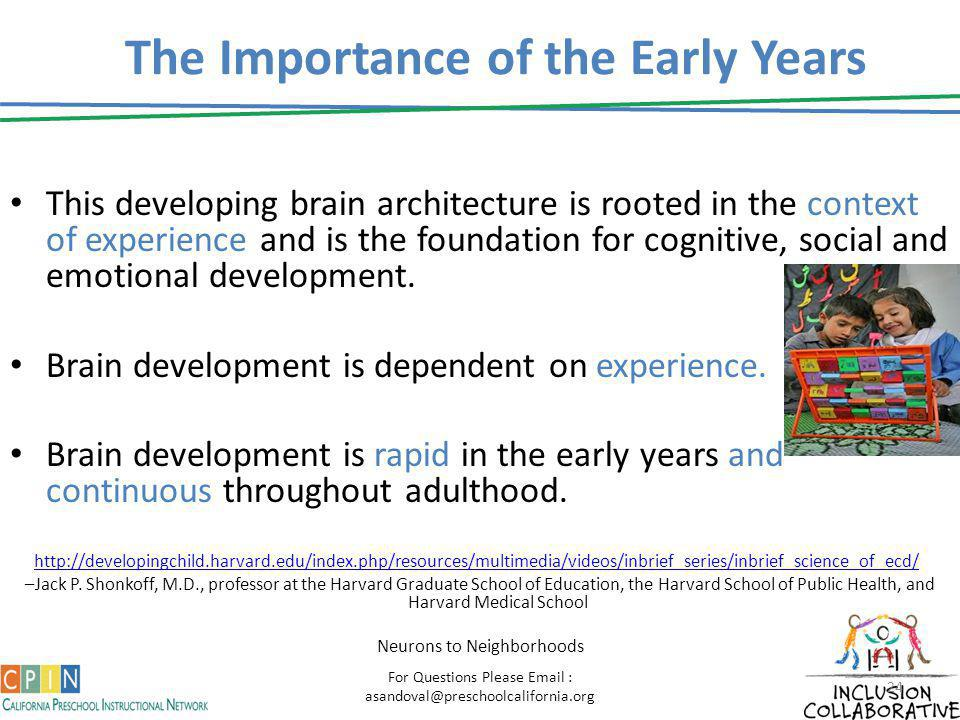 The Importance of the Early Years This developing brain architecture is rooted in the context of experience and is the foundation for cognitive, socia