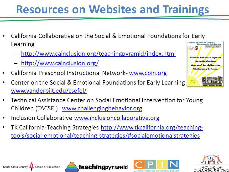 Resources on Websites and Trainings California Collaborative on the Social & Emotional Foundations for Early Learning California Collaborative on the