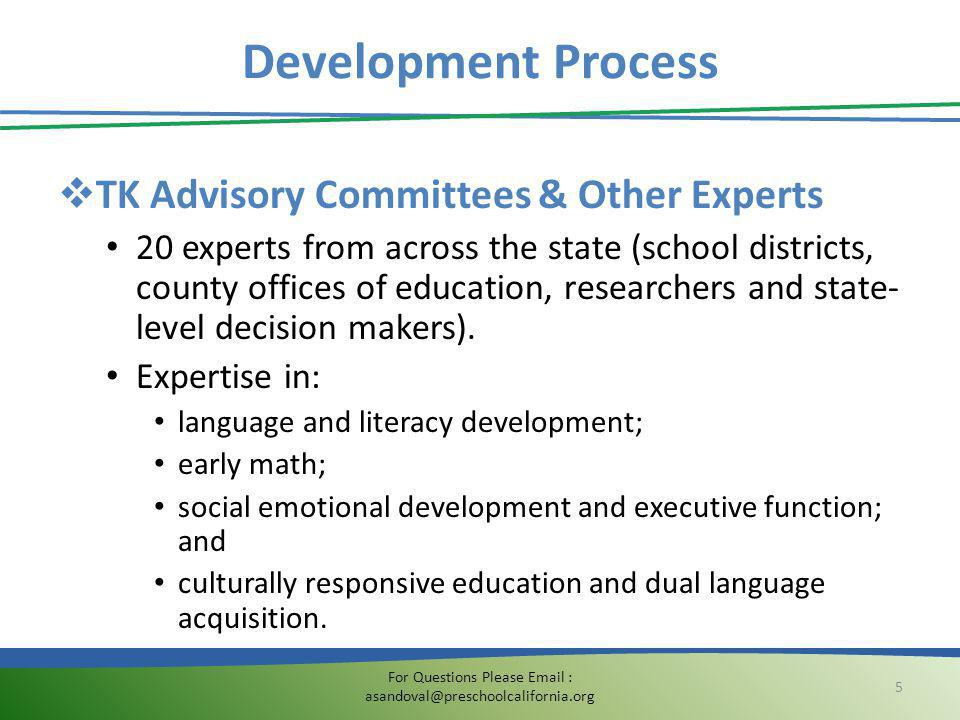 Development Process  TK Advisory Committees & Other Experts 20 experts from across the state (school districts, county offices of education, research
