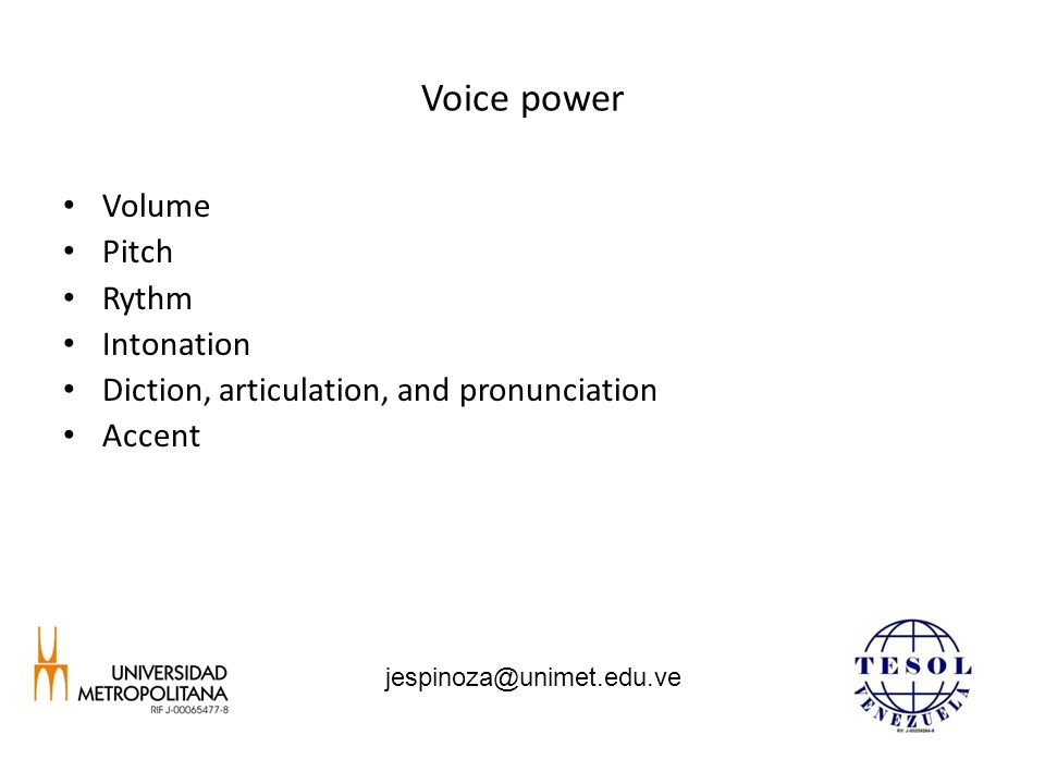 Voice power Volume Pitch Rythm Intonation Diction, articulation, and pronunciation Accent jespinoza@unimet.edu.ve