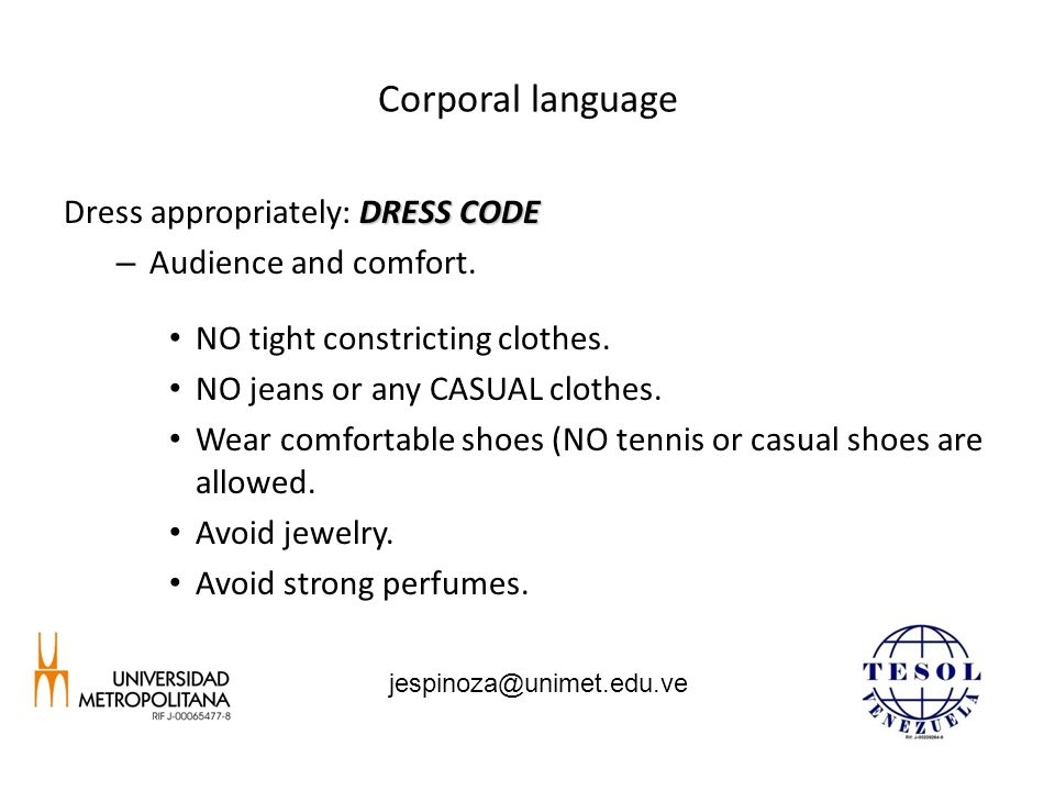 Corporal language DRESS CODE Dress appropriately: DRESS CODE – Audience and comfort.