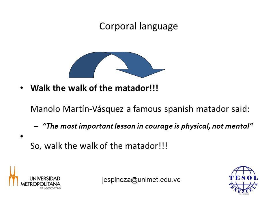 Corporal language Walk the walk of the matador!!.