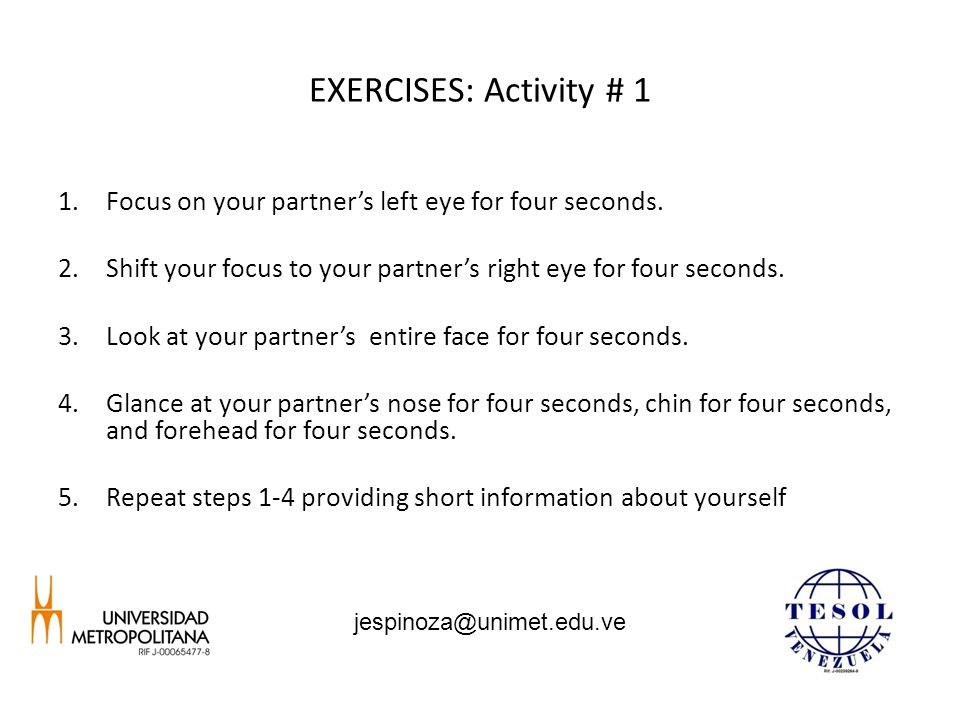 EXERCISES: Activity # 1 1.Focus on your partner's left eye for four seconds.