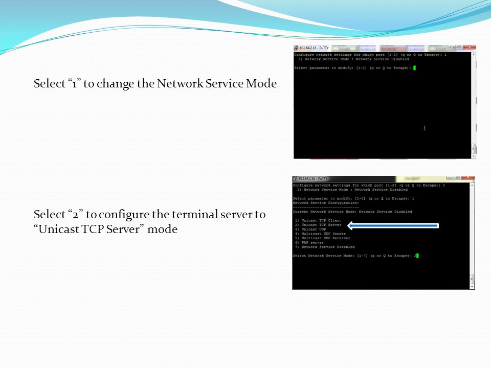 Select 1 to change the Network Service Mode Select 2 to configure the terminal server to Unicast TCP Server mode