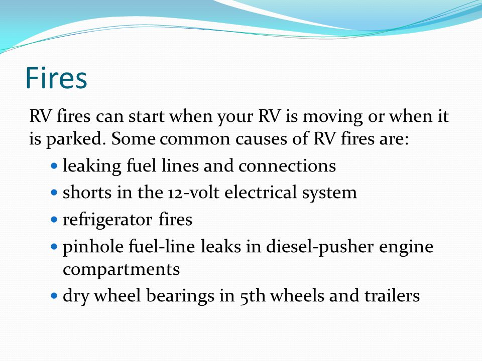 RV fires can start when your RV is moving or when it is parked. Some common causes of RV fires are: leaking fuel lines and connections shorts in the 1