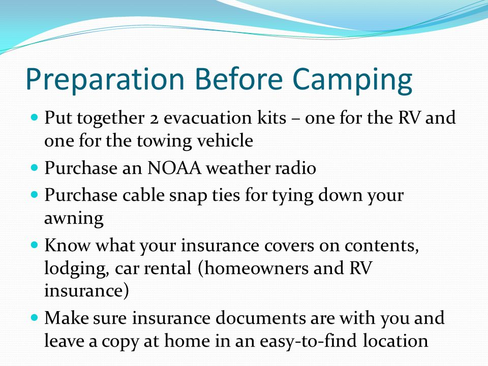 Preparation Before Camping Put together 2 evacuation kits – one for the RV and one for the towing vehicle Purchase an NOAA weather radio Purchase cabl