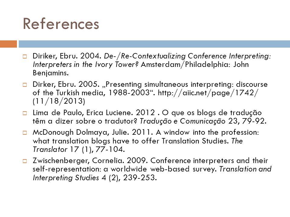 References  Diriker, Ebru. 2004. De-/Re-Contextualizing Conference Interpreting: Interpreters in the Ivory Tower? Amsterdam/Philadelphia: John Benjam