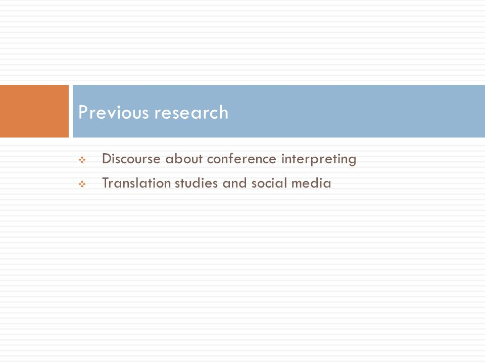  Discourse about conference interpreting  Translation studies and social media Previous research