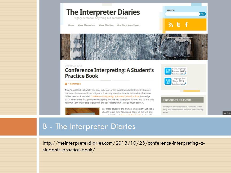 http://theinterpreterdiaries.com/2013/10/23/conference-interpreting-a- students-practice-book/ B - The Interpreter Diaries