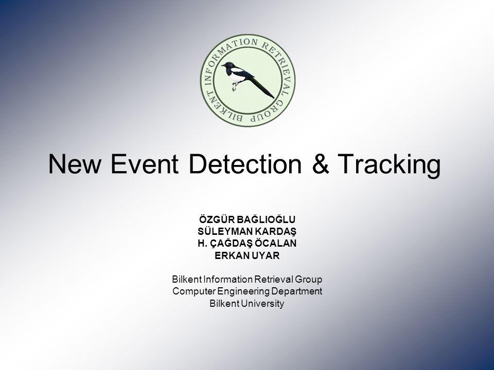 New Event Detection & Tracking ÖZGÜR BAĞLIOĞLU SÜLEYMAN KARDAŞ H.