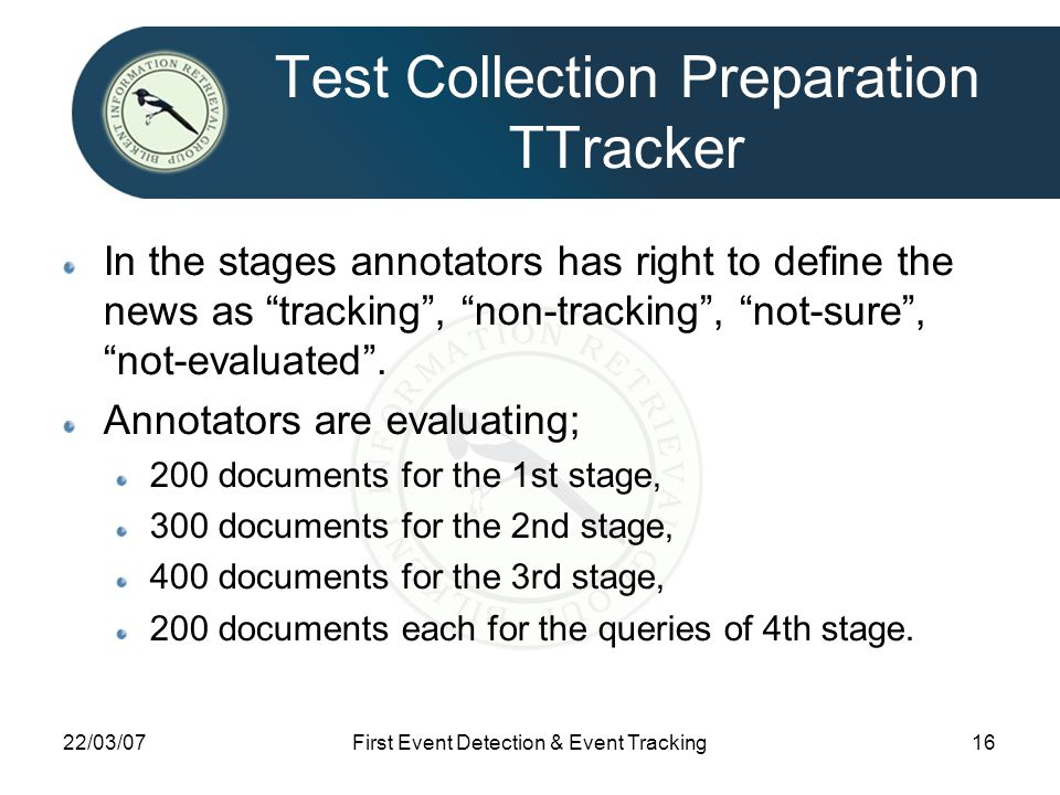 """22/03/07First Event Detection & Event Tracking16 Test Collection Preparation TTracker In the stages annotators has right to define the news as """"tracki"""