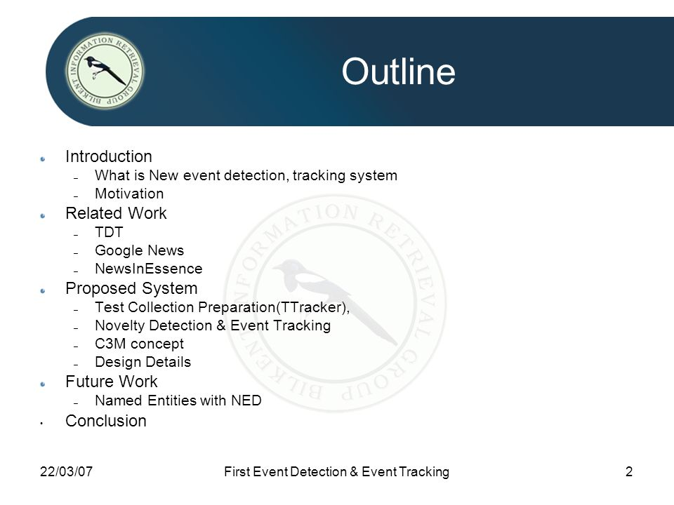 22/03/07First Event Detection & Event Tracking2 Outline Introduction – What is New event detection, tracking system – Motivation Related Work – TDT –