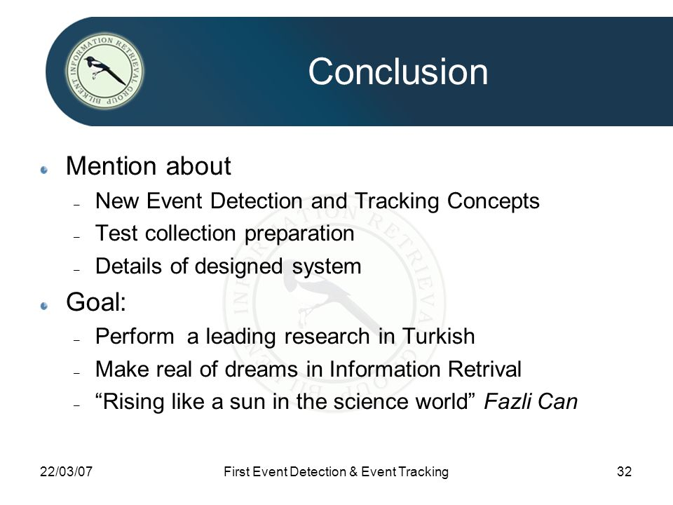 22/03/07First Event Detection & Event Tracking32 Conclusion Mention about – New Event Detection and Tracking Concepts – Test collection preparation –