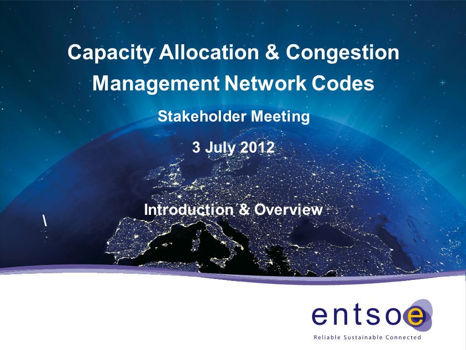 Capacity Allocation & Congestion Management Network Codes Stakeholder Meeting 3 July 2012 Introduction & Overview \