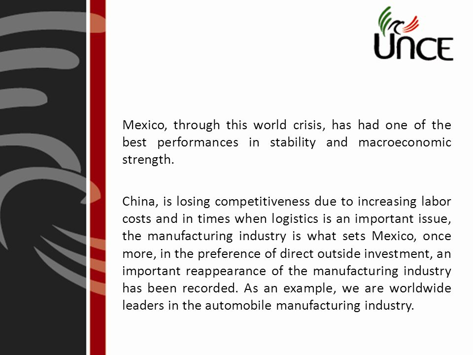 Mexico, through this world crisis, has had one of the best performances in stability and macroeconomic strength.