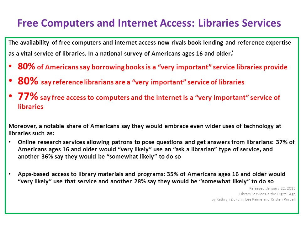 Free Computers and Internet Access: Libraries Services The availability of free computers and internet access now rivals book lending and reference expertise as a vital service of libraries.