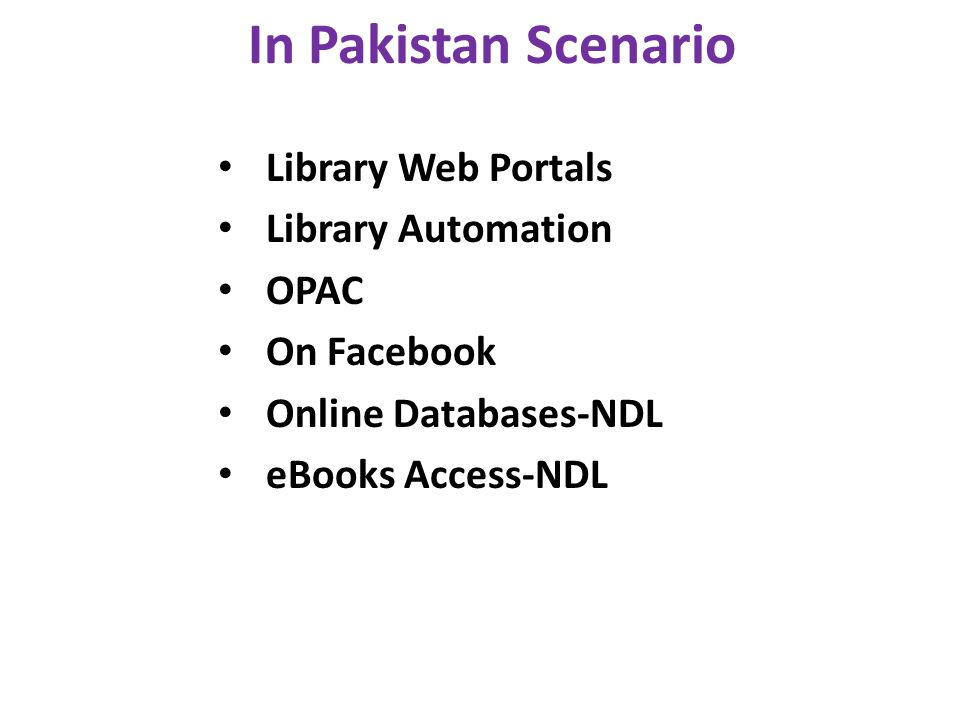 In Pakistan Scenario Library Web Portals Library Automation OPAC On Facebook Online Databases-NDL eBooks Access-NDL