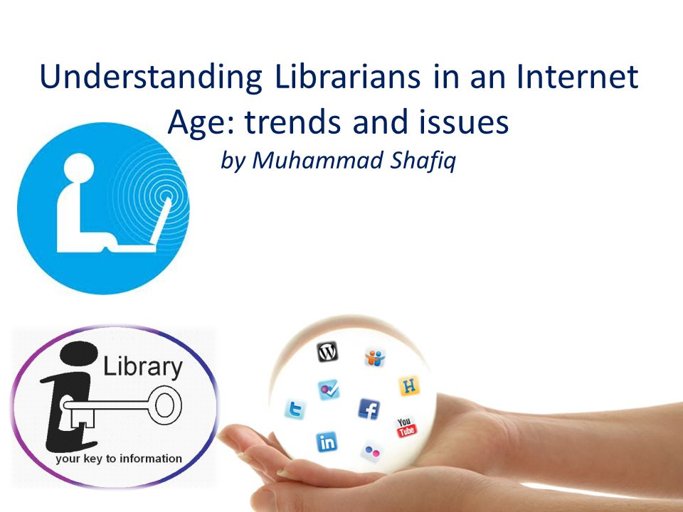 Understanding Librarians in an Internet Age: trends and issues by Muhammad Shafiq