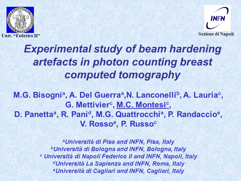 """Sezione di Napoli Univ. """"Federico II"""" Experimental study of beam hardening artefacts in photon counting breast computed tomography M.G. Bisogni a, A."""
