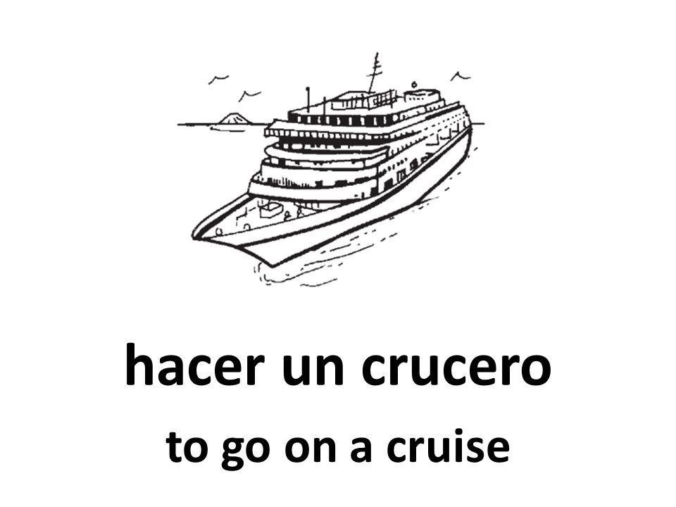 hacer un crucero to go on a cruise