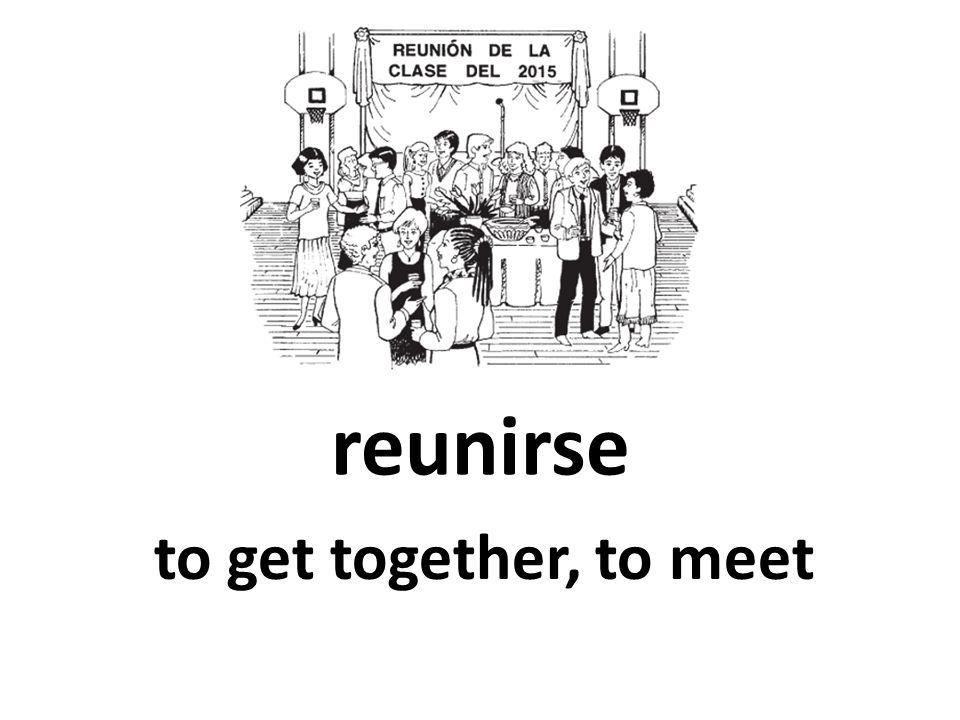 reunirse to get together, to meet