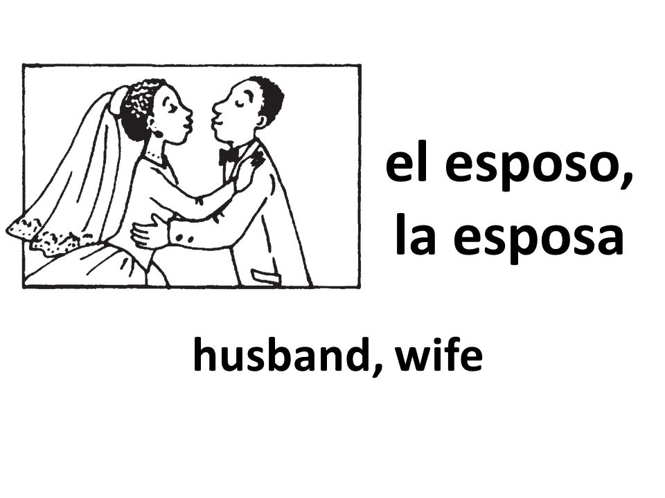 el esposo, la esposa husband, wife