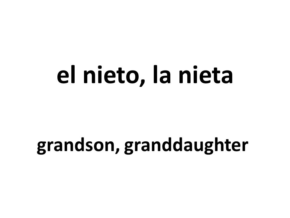 el nieto, la nieta grandson, granddaughter