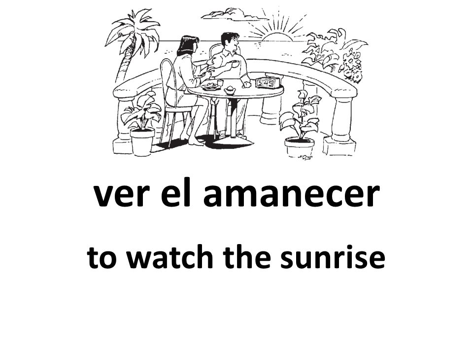 ver el amanecer to watch the sunrise