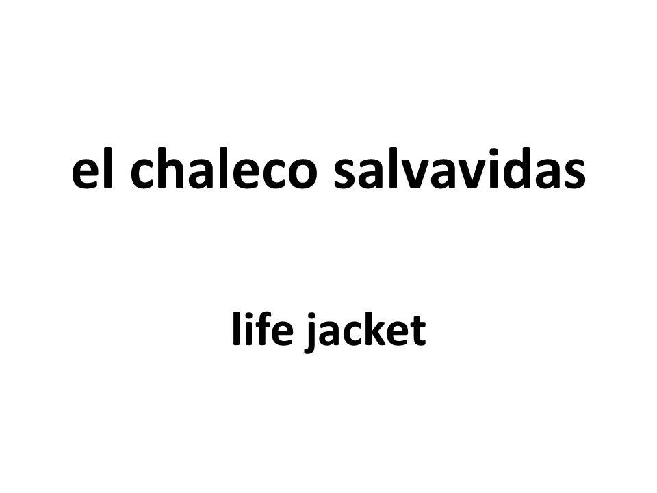 el chaleco salvavidas life jacket