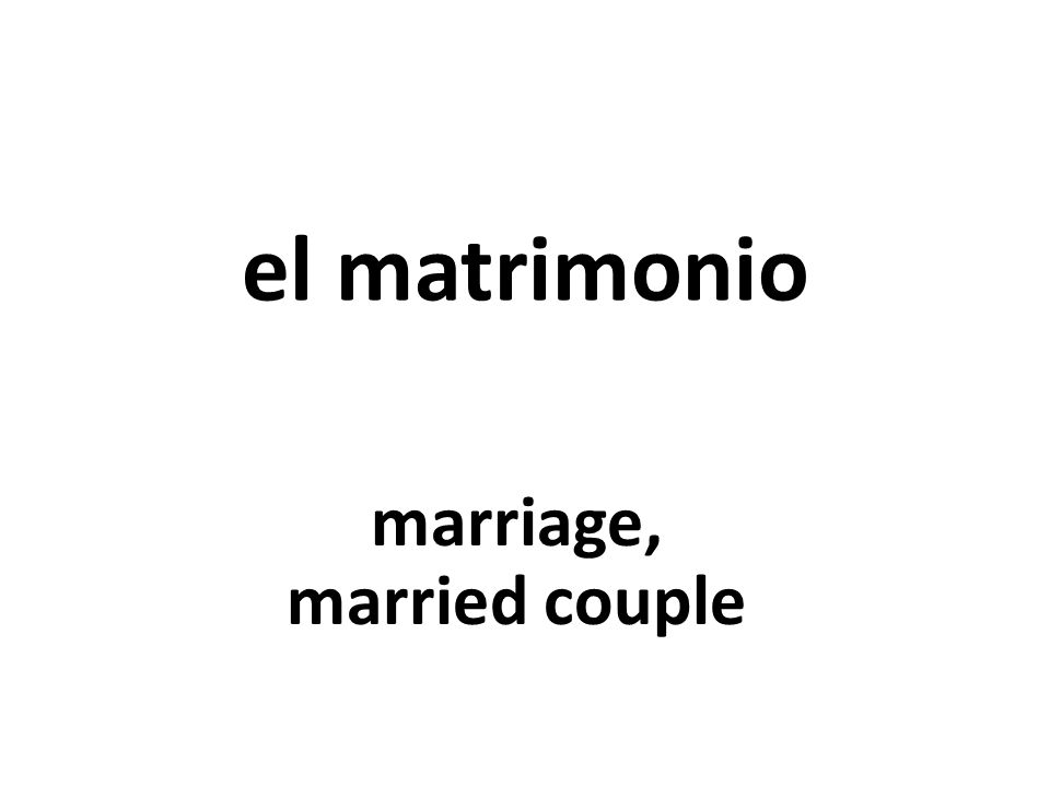 el matrimonio marriage, married couple