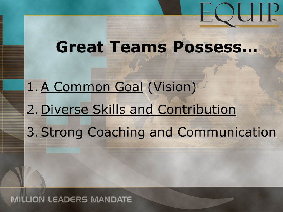 Great Teams Possess… 1.A Common Goal (Vision) 2.Diverse Skills and Contribution 3.Strong Coaching and Communication