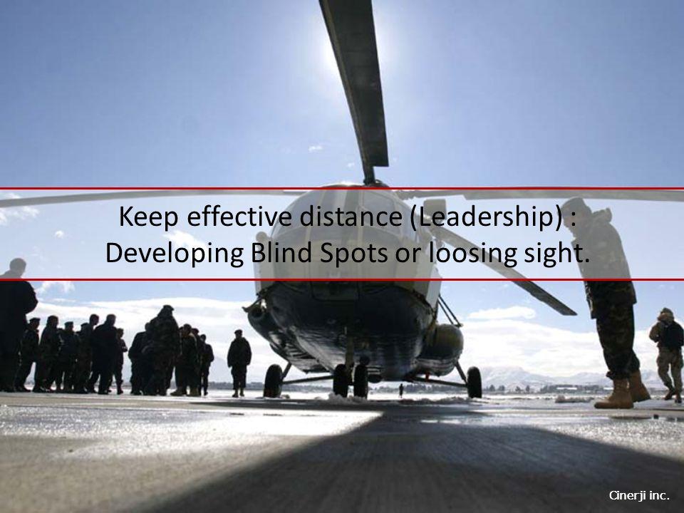 Cinerji inc. Keep effective distance (Leadership) : Developing Blind Spots or loosing sight.