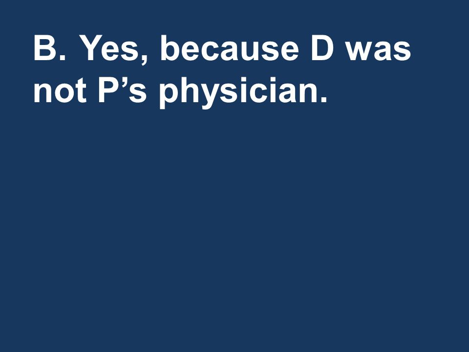 C.No, because the physician was responding to an emergency situation.