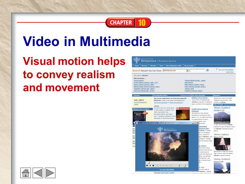 10 Video in Multimedia Visual motion helps to convey realism and movement