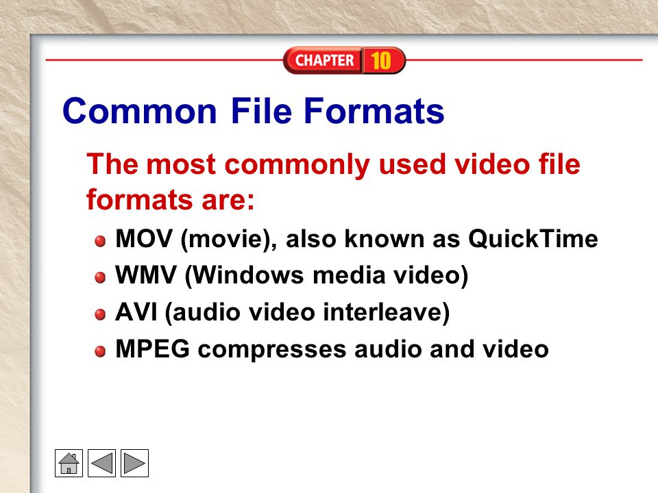 10 Common File Formats The most commonly used video file formats are: MOV (movie), also known as QuickTime WMV (Windows media video) AVI (audio video