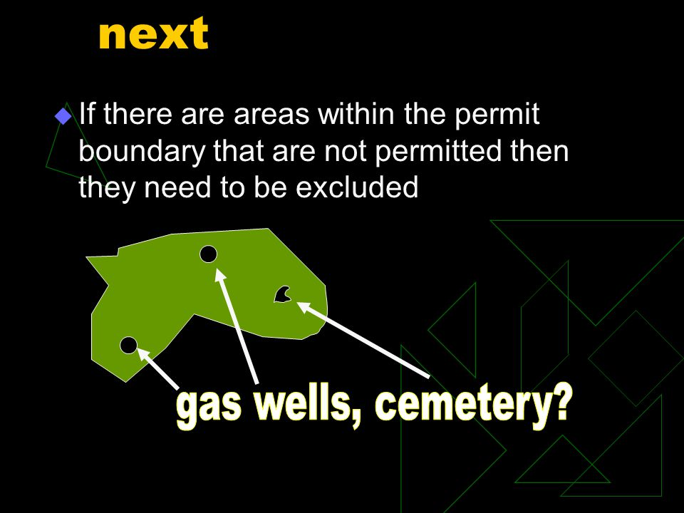 next  If there are areas within the permit boundary that are not permitted then they need to be excluded