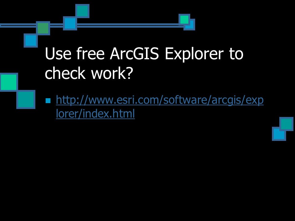 Use free ArcGIS Explorer to check work? http://www.esri.com/software/arcgis/exp lorer/index.html http://www.esri.com/software/arcgis/exp lorer/index.h