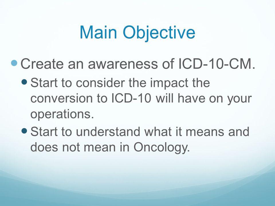 Create an awareness of ICD-10-CM.