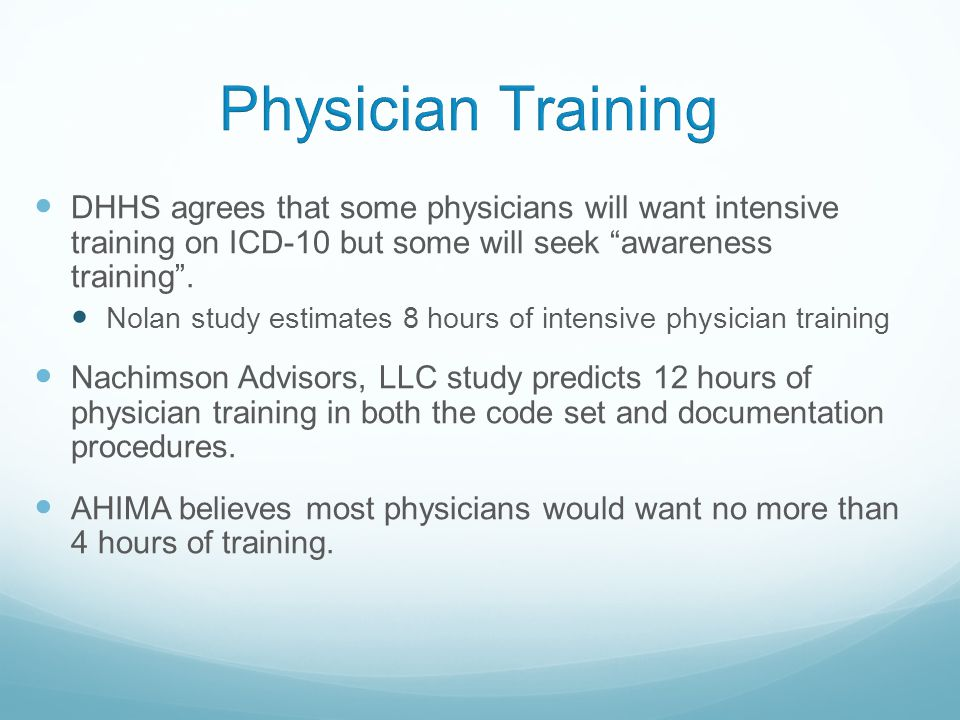 DHHS agrees that some physicians will want intensive training on ICD-10 but some will seek awareness training .