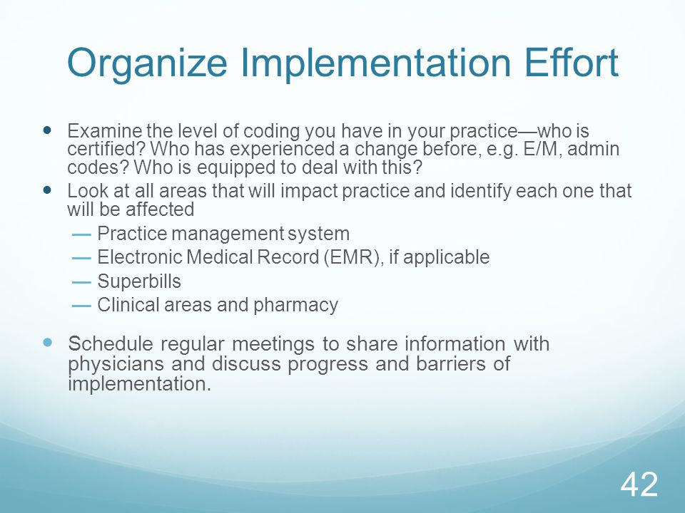 Organize Implementation Effort Examine the level of coding you have in your practice—who is certified.
