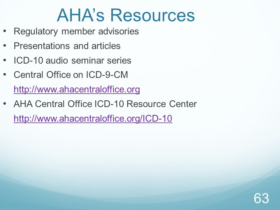 63 AHA's Resources Regulatory member advisories Presentations and articles ICD-10 audio seminar series Central Office on ICD-9-CM http://www.ahacentraloffice.org AHA Central Office ICD-10 Resource Center http://www.ahacentraloffice.org/ICD-10