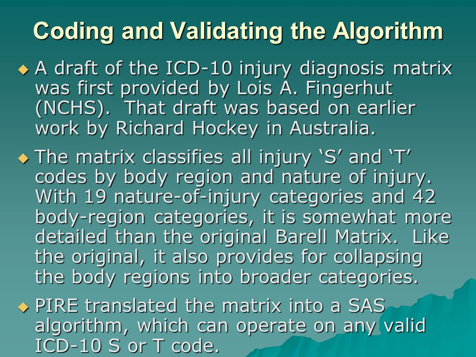 Coding and Validating the Algorithm  A draft of the ICD-10 injury diagnosis matrix was first provided by Lois A.