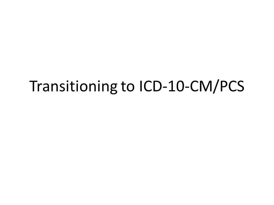 Transitioning to ICD-10-CM/PCS