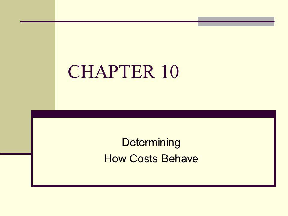 CHAPTER 10 Determining How Costs Behave