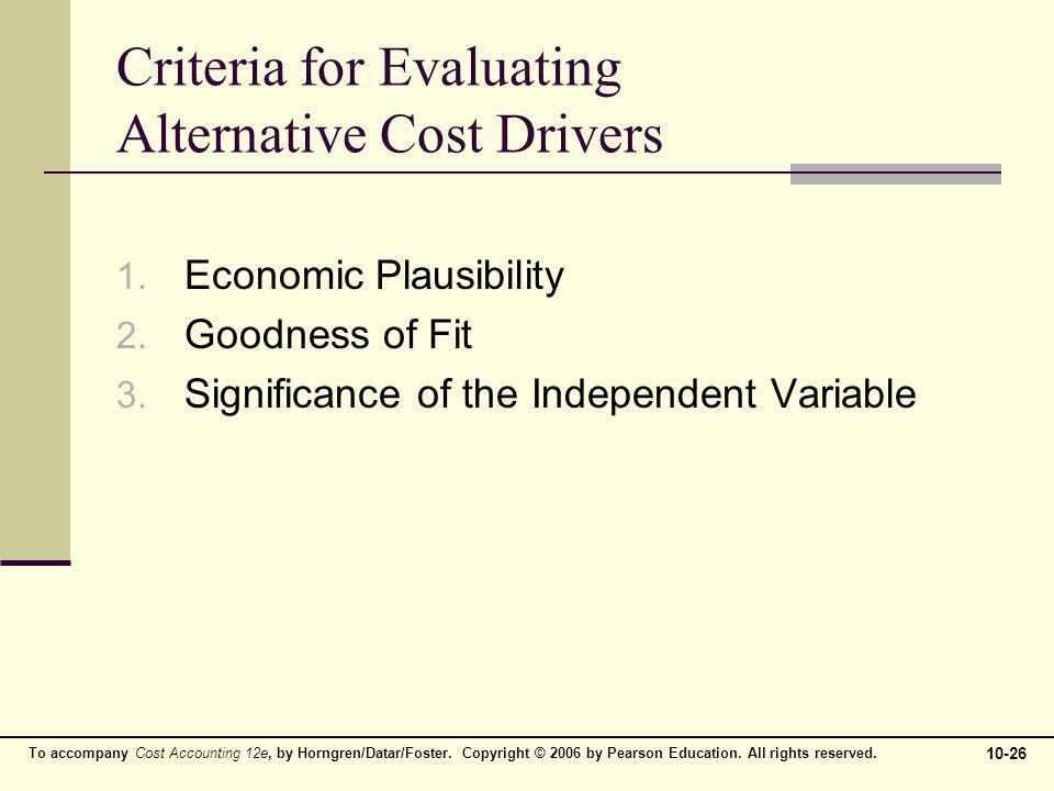 To accompany Cost Accounting 12e, by Horngren/Datar/Foster. Copyright © 2006 by Pearson Education. All rights reserved. 10-26 Criteria for Evaluating