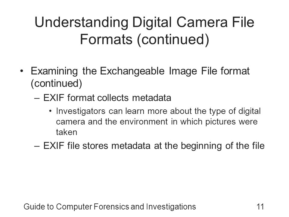 Guide to Computer Forensics and Investigations11 Understanding Digital Camera File Formats (continued) Examining the Exchangeable Image File format (c