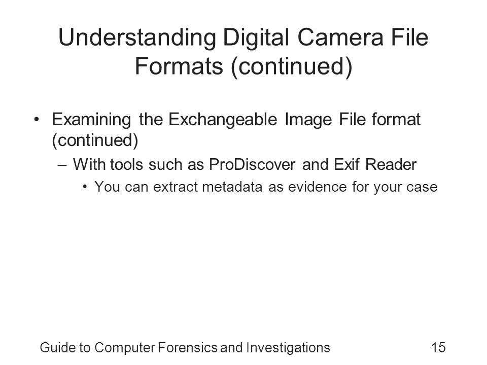 Guide to Computer Forensics and Investigations15 Understanding Digital Camera File Formats (continued) Examining the Exchangeable Image File format (c