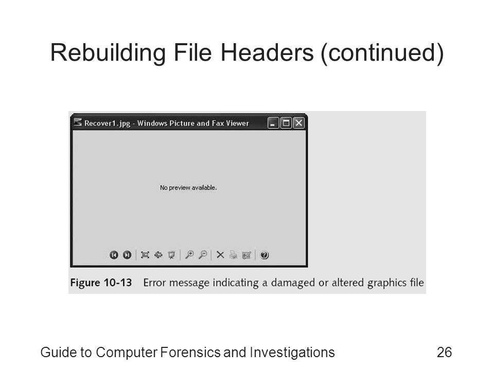 Guide to Computer Forensics and Investigations26 Rebuilding File Headers (continued)