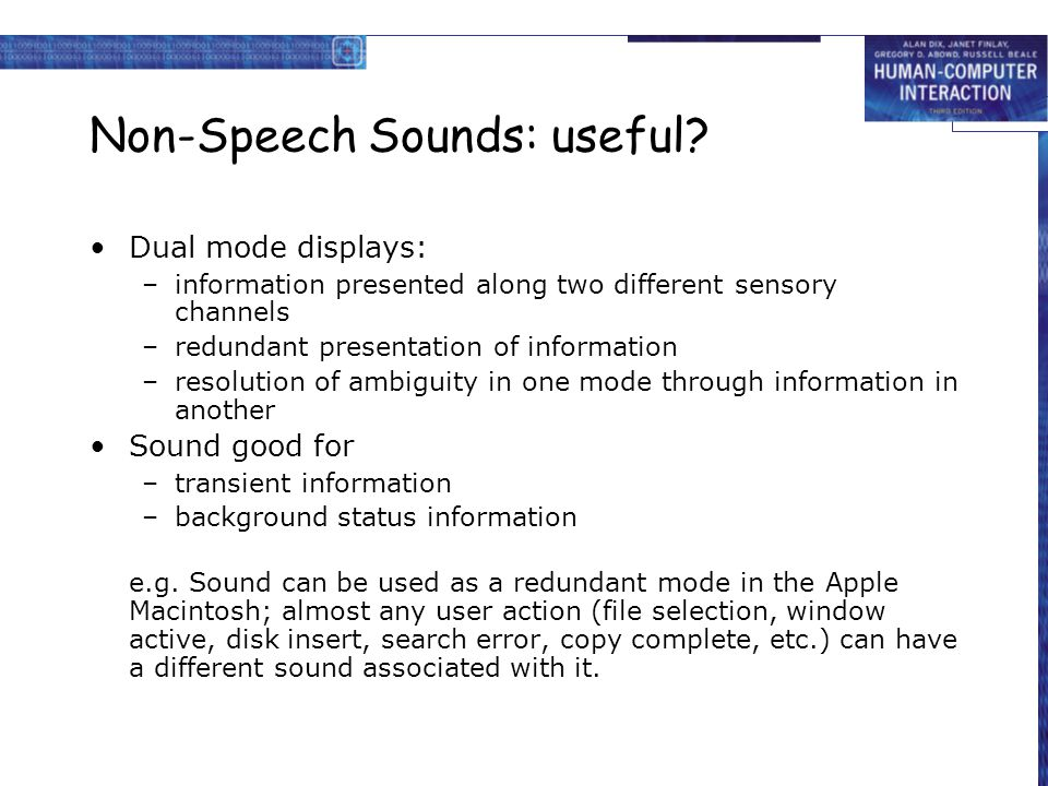 Non-Speech Sounds: useful? Dual mode displays: –information presented along two different sensory channels –redundant presentation of information –res
